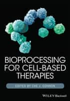 Bioprocessing for Cell-Based Therapies ebook by Che J. Connon