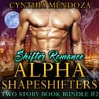 Shifter Romance: Alpha Shapeshifters 2 Story Book Bundle #2 - Wolf Shifter, Lion Shifter Paranormal Fantasy Box Set audiobook by Cynthia Mendoza