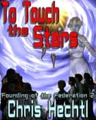 To Touch the Stars ebook by Chris Hechtl