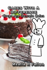 Cakes With A Difference Crepe And Pancake Cakes ebook by Meallá H Fallon