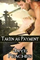 ebook Taken as Payment de Jaye Peaches