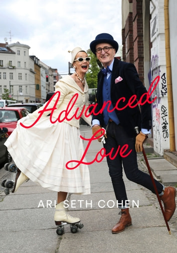Advanced Love ebook by Ari Seth Cohen
