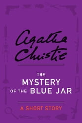 The Mystery of the Blue Jar - A Short Story ebook by Agatha Christie