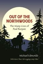 Out of the Northwoods ebook by Michael Edmonds