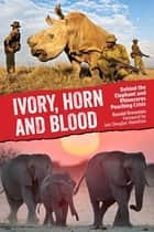 Ivory, Horn and Blood ebook by Ronald Orenstein,Iain Douglas-Hamilton