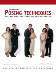 Professional Posing Techniques for Wedding and Portrait Photographers ebook by Norman Phillips
