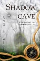 Shadow Cave ebook by Angie West