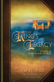 The King's Legacy: A Story of Wisdom for the Ages - A Story of Wisdom for the Ages ebook by Jim Stovall