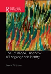The Routledge Handbook of Language and Identity ebook by Sian Preece