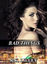 Bad Things ebook by R.K. Lilley