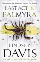 Last Act In Palmyra - (Falco 6) ebook by Lindsey Davis
