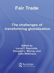 Fair Trade - The Challenges of Transforming Globalization ebook by Laura T. Raynolds,Douglas Murray,John Wilkinson