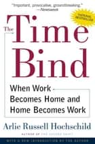 The Time Bind - When Work Becomes Home and Home Becomes Work ebook by Arlie Russell Hochschild