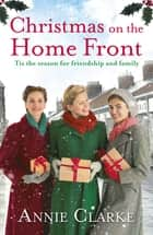 Christmas on the Home Front - Factory Girls 4 ebook by Annie Clarke