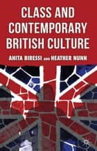 Class and Contemporary British Culture ebook by A. Biressi, H. Nunn