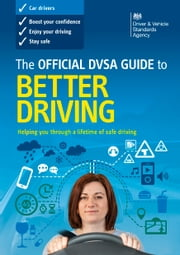 The Official DVSA Guide to Better Driving ebook by DVSA The Driver and Vehicle Standards Agency