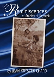Reminiscences of Stanley H. Kryszek ebook by JEAN KRYSZEK CHARD