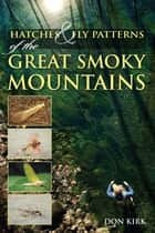 Hatches & Fly Patterns of the Great Smoky Mountains ebook by Don Kirk