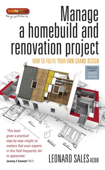 Manage A Home Build And Renovation Project 4th Edition - How to fulfil your own grand design ebook by Leonard Sales