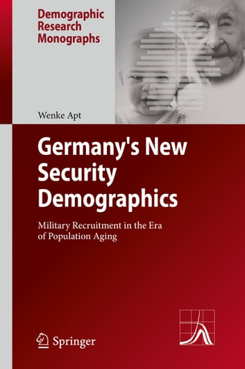 Germany's New Security Demographics - Military Recruitment in the Era of Population Aging ebook by Wenke Apt
