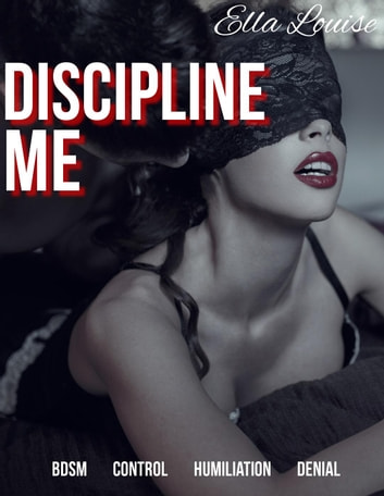 Discipline Me: BDSM Control Humiliation Denial - Pleasing the Master, #2 ebook by Ella Louise