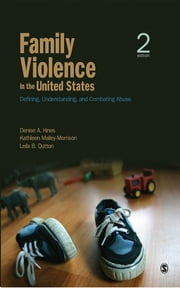 Family Violence in the United States - Defining, Understanding, and Combating Abuse ebook by Dr. Denise A. Hines,Leila B. Dutton,Dr. Kathleen M. Malley-Morrison