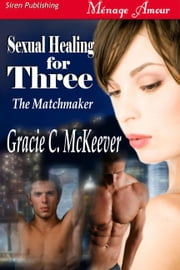 Sexual Healing For Three ebook by Gracie C. McKeever