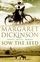 Sow the Seed: The Fleethaven Trilogy 2 ebook by Margaret Dickinson