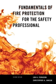 Fundamentals of Fire Protection for the Safety Professional ebook by Lon H. Ferguson,Christopher  A. Dr. Janicak