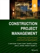 Construction Project Management eBook by S. Keoki Sears, Glenn A. Sears, Richard H. Clough,...