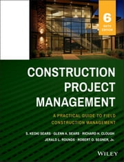 Construction Project Management ebook by S. Keoki Sears,Glenn A. Sears,Richard H. Clough,Jerald L. Rounds,Robert O. Segner