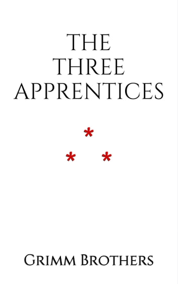 The Three Apprentices ebook by Grimm Brothers