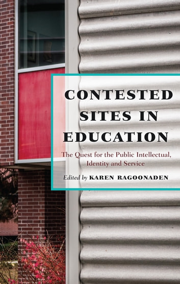Contested Sites in Education - The Quest for the Public Intellectual, Identity and Service ebook by