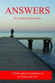Answers: A Philosophical Foundation for an Empowered Life ebook by Eraka Rouzorondu