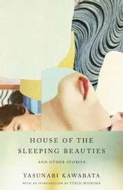 House of the Sleeping Beauties and Other Stories ebook by Yasunari Kawabata