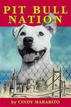 Pit Bull Nation ebook by Cindy Marabito
