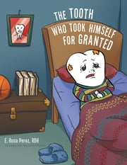The Tooth Who Took Himself for Granted ebook by E. Rosa Perez RDH,Raquel Rodriguez