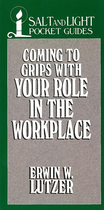 Coming to Grips with Your Role in the Workplace ebook by Erwin W. Lutzer
