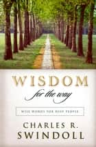 Wisdom for the Way - Wise Words for Busy People ebook by Charles R. Swindoll