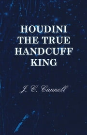 Houdini the True Handcuff King ebook by J. C. Cannell