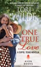 One True Love - A Cupid, Texas Novella ebook by Lori Wilde