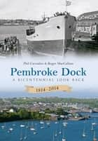 Pembroke Dock 1814-2014 - A Bicentennial Look Back 電子書 by Phil Carradice, Roger MacCallum