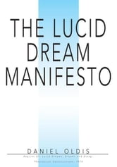 THE LUCID DREAM MANIFESTO - Reprint Of: Lucid Dreams, Dreams and Sleep: Theoretical Constructions, 1974 ebook by Daniel Oldis