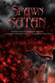 Spawn of Satan ebook by Paul Kelly
