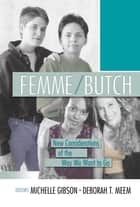 Femme/Butch - New Considerations of the Way We Want to Go ebook by Michelle Gibson, Deborah Meem