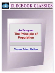 An Essay on the Principle of Population ebook by Malthus, Thomas Robert