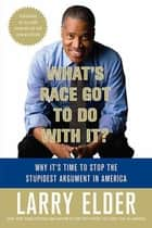 What's Race Got to Do with It? - Why It's Time to Stop the Stupidest Argument in America ebook by Larry Elder
