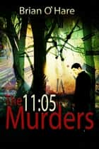 The 11:05 Murders ebook by Brian O'Hare