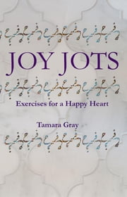 Joy Jots: Exercises for a Happy Heart ebook by Tamara L Gray