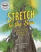 Stretch to the Sun - From a Tiny Sprout to the Tallest Tree on Earth ebook by